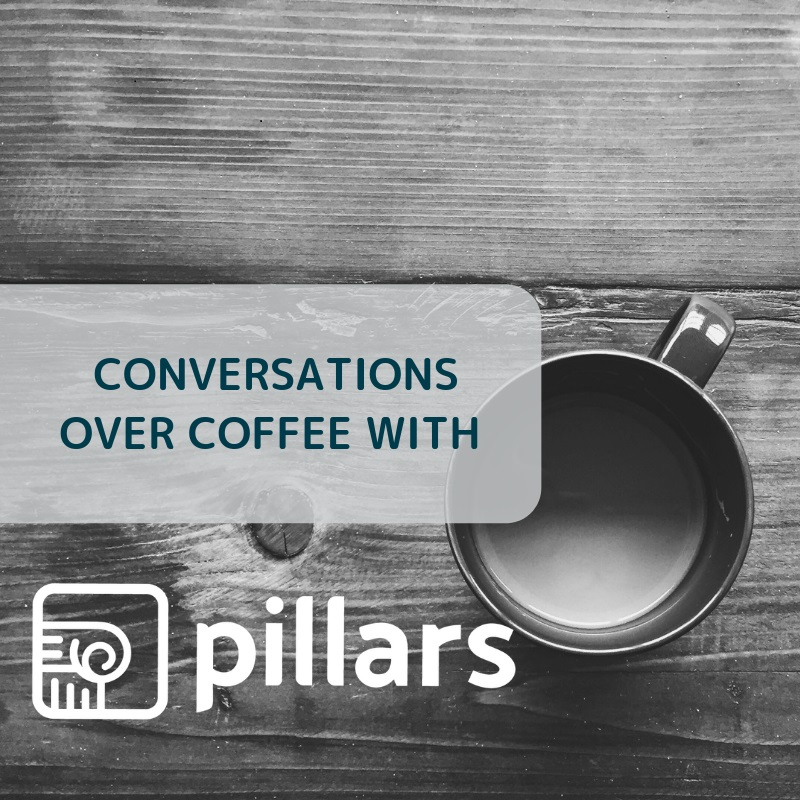 Conversations over coffee with Pillars